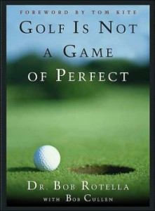 Golf is not a game of perfect byDr. Bob Rotella