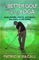 Play Better Golf with Easy Yogaby Patricia BacallMore info>>