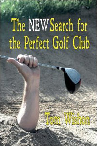 The New Search for the Perfect Golf Club  by  Tom Wishon More info >>